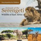 Animals of the Serengeti Wildlife of East Africa Encyclopedias for Children Cover Image