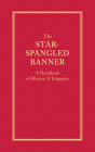 The Star-Spangled Banner: A Handbook of History & Etiquette Cover Image