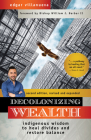 Decolonizing Wealth, Second Edition: Indigenous Wisdom to Heal Divides and Restore Balance Cover Image