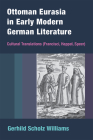 Ottoman Eurasia in Early Modern German Literature: Cultural Translations (Francisci, Happel, Speer) Cover Image