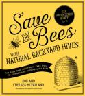 Save the Bees with Natural Backyard Hives: The Easy and Treatment-Free Way to Attract and Keep Healthy Bees Cover Image