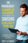 The Ridiculously Simple Guide to Samsung Galaxy Tab S6: A Newbies Guide to the Samsung Galaxy Tab Series Cover Image