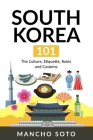 South Korea 101: The Culture, Etiquette, Rules and Customs Cover Image
