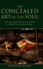 The Concealed Art of the Soul: Theories of the Self and Practices of Truth in Indian Ethics and Epistemology Cover Image