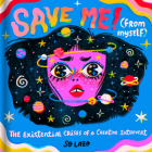 Save Me! (From Myself): Crushes, Cats, and Existential Crises Cover Image