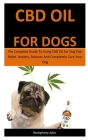 Cbd Oil For Dogs: The Complete Guide To Using CBD Oil For Dog Pain Relief, Anxiety, Seizures And Completely Cure Your Dog Cover Image