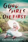 Good Girls Die First Cover Image
