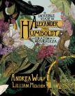 El increíble viaje de Alexander von Humboldt al corazón de la naturaleza (Novela gráfica) / The Adventures of Alexander Von Humboldt (Pantheon Graphic Li Cover Image