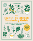 The Month-by-Month Gardening Guide: Daily Advice for Growing Flowers, Vegetables, Herbs, and Houseplants Cover Image