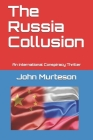 The Russia Collusion: An International Conspiracy Thriller Cover Image