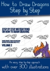 How to Draw Dragons Step by Step - Volume 2 - (Step by step instructions on how to draw dragons): This book has over 300 detailed illustrations that d Cover Image