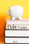 Debt Tracker: Debt Tracker Organizer, Payment Organizer, Debt Payment Tracker, Debt Planner, Expense Finance, A Guided Journal to Re Cover Image