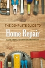 The Complete Guide to Home Repair: Many Useful Tips For Homeowners: Home Organizing, Gift at Christmas Cover Image