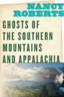 Ghosts of the Southern Mountains and Appalachia Cover Image