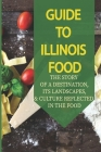 Guide To Illinois Food: The Story Of A Destination, Its Landscapes, & Culture Reflected In The Food: How To Eat Like A Local Illinois United S Cover Image
