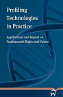 Profiling Technologies in Practice: Applications and Impact on Fundamental Rights and Values Cover Image