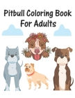 Pitbull Coloring Book For Adults: 50 Awesome Realistic Drawings Pitbull Dog Coloring pages for adults Relaxation. A Friendly Pitbull Dog Coloring Book Cover Image