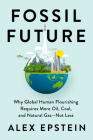 Fossil Future: Why Global Human Flourishing Requires More Oil, Coal, and Natural Gas--Not Less Cover Image