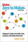 Zero to Maker: A Beginner's Guide to the Skills, Tools, and Ideas of the Maker Movement Cover Image