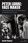 Peter Lorre: Face Maker: Constructing Stardom and Performance in Hollywood and Europe (Film Europa #12) Cover Image