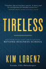 Tireless: Key Principles That Drive Success Beyond Business School Cover Image