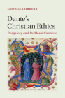 Dante's Christian Ethics (Cambridge Studies in Medieval Literature #110) Cover Image