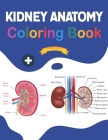 Kidney Anatomy Coloring Book: Incredibly Detailed Self-Test Human Kidney Anatomy Coloring Book for Anatomy Students & Teachers The Human Kidney Anat Cover Image