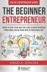 The Beginner Entrepreneur: Guide to How Your Idea for a New Startup Business From Home Can Go from Zero to Profitable FAST Cover Image