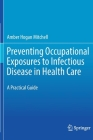 Preventing Occupational Exposures to Infectious Disease in Health Care: A Practical Guide Cover Image
