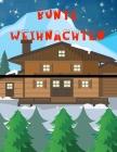 Bunte Weihnachten: Tolle Aktivitätsbücher für Kinder - Jungen und Mädchen im Alter von 2 bis 5 Jahren, färben wir Weihnachten, fantastisc Cover Image