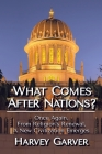 What Comes After Nations?: Once Again, From Religions's Renewal, A New Civilization Emerges. Cover Image
