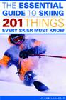 The Essential Guide to Skiing: 201 Things Every Skier Must Know Cover Image