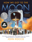 How We Got to the Moon: The People, Technology, and Daring Feats of Science Behind Humanity's Greatest Adventure Cover Image