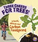 Three Cheers for Trees!: A Book about Our Carbon Footprint (Earth Matters) Cover Image