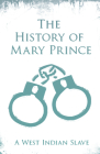 The History of Mary Prince - A West Indian Slave: With the Supplement, The Narrative of Asa-Asa, A Captured African Cover Image