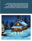 Romantic Cabins In The Woods Coloring Book: An Adult Coloring Book Features Over 30 Pages of Giant Super Jumbo Large Designs of Beautiful Cozy Cabins, Cover Image