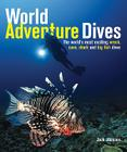 World Adventure Dives: The World's Most Exciting Wreck, Cave, Shark and Big Fish Dives Cover Image