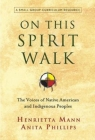 On This Spirit Walk: The Voices of Native American and Indigenous Peoples Cover Image