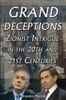 Grand Deceptions: Zionist Intrigue in the 20th and 21st Centuries Cover Image