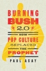 Burning Bush 2.0: How Pop Culture Replaced the Prophet Cover Image