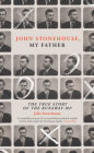 My Father, the Runaway MP: The Real Story of John Stonehouse Cover Image