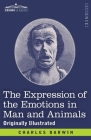 The Expression of the Emotions in Man and Animals: Originally Illustrated Cover Image