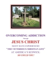OVERCOMING ADDICTION Through JESUS CHRIST: Many Have Experienced the Victorious Christian Life at America's Keswick: So Could You! Cover Image