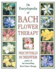 The Encyclopedia of Bach Flower Therapy Cover Image