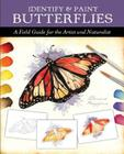 Identify and Paint Butterflies: A Field Guide for the Artist and Naturalist Cover Image
