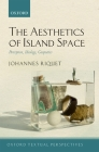 The Aesthetics of Island Space: Perception, Ideology, Geopoetics Cover Image