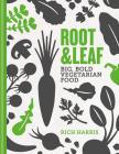 Root & Leaf: Big, bold-flavoured vegetarian food Cover Image