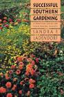 Successful Southern Gardening: A Practical Guide for Year-Round Beauty Cover Image