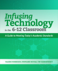 Infusing Technology in the 6-12 Classroom: A Guide to Meeting Today's Academic Standards Cover Image