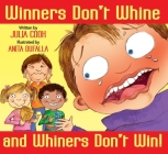 Winners Don't Whine and Whiners Don't Win: A Book about Good Sportsmanship Cover Image